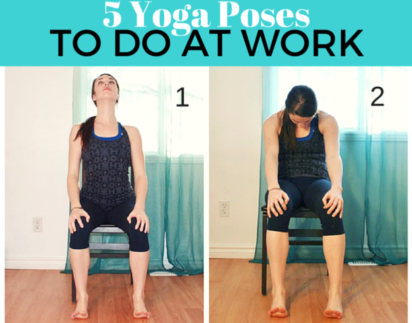 Yoga at Work – Easy Poses To Do At Your Desk