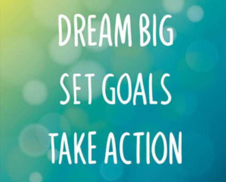 Dream Big, Set Goals, Take Action!